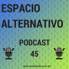 Espacio Alternativo Podcast 45