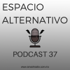 Espacio Alternativo Podcast 37