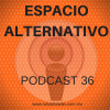 Espacio Alternativo Podcast 36