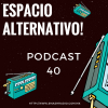 Espacio Alternativo Podcast 40