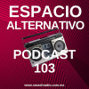 Espacio Alternativo Podcast 103