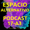 Espacio Alternativo Podcast 17 a3