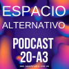 Espacio Alternativo Podcast 20 a3