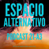 Espacio Alternativo Podcast 21 a3