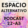 Espacio Alternativo Podcast 22 año 3