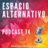 Espacio Alternativo Podcast 74