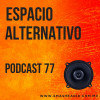 Espacio Alternativo Podcast 77