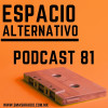 Espacio Alternativo Podcast 81