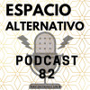 Espacio Alternativo Podcast 82