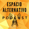 Espacio Alternativo Podcast 85
