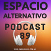 Espacio Alternativo Podcast 89