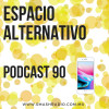 Espacio Alternativo Podcast 90