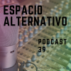 Espacio Alternativo Podcast 39