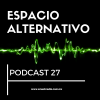Espacio Alternativo Podcast 27