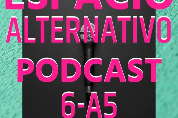 Espacio_Alternativo_Podcast_6-a5 Musica, Rock, Cine, Noticias, Entretenimiento